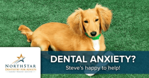 Dental anxiety? Steve's happy to help!