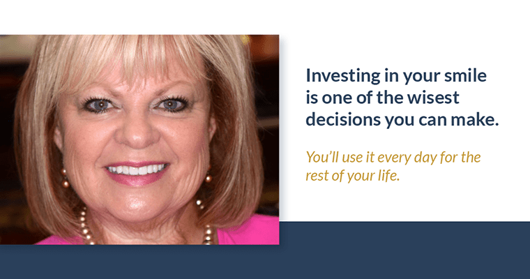 """Improve your smile like our Real patient Kathy with text, """"Investing in your smile is one of the wisest decisions you can make. You'll use it every day for the rest of your life."""""""